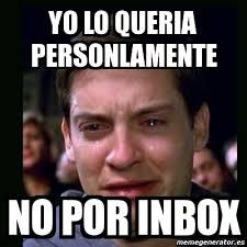 Inbox Meme - meme crying peter parker yo lo queria personlamente no por inbox