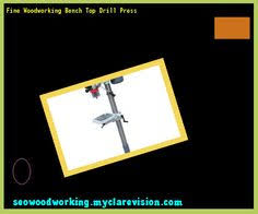 woodworking bench top drill press reviews 191753 woodworking