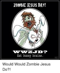 Zombie Jesus Meme - 25 best memes about zombie jesus day zombie jesus day memes