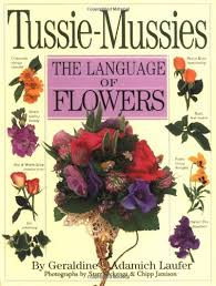 e flowers tussie mussies the language of flowers geraldine adamich laufer