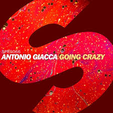 Going Crazy Antonio Giacca Going Crazy Out Now By Spinnin U0027 Records Free