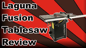 laguna fusion table saw laguna fusion table saw review youtube