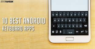 best keyboard for android 10 best android keyboard apps 2018
