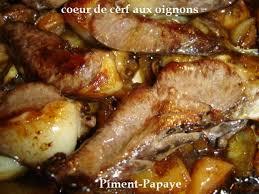 comment cuisiner du cerf coeur de cerf a l oignons piment papaye