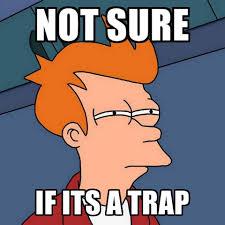 It S A Trap Meme - not sure if its a trap create meme