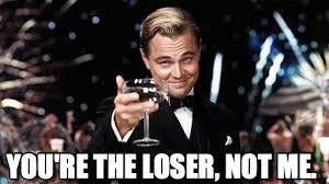 Not Me Meme - you re the loser not me congratulations meme on memegen