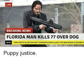 Florida Man Meme - live breaking news florida man kills 77 over dog omg that s so me