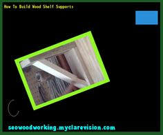 Building Wood Shelf Supports by How To Build Shelves In A Garage 075508 Woodworking Plans And