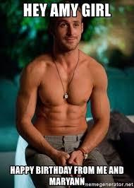 Ryan Gosling Meme Generator - hey amy girl happy birthday from me and maryann shirtless ryan