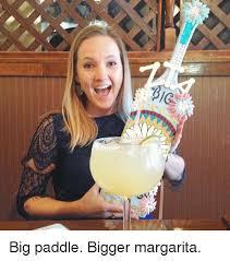 Margarita Meme - big paddle bigger margarita girl meme on sizzle