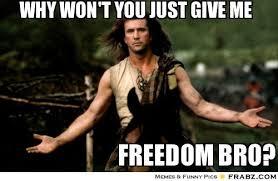 Braveheart Freedom Meme - freedom braveheart meme