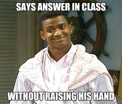 Raising Hand Meme - says answer in class without raising his hand carlton quickmeme