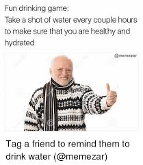 Meme Drinking Game - fun drinking game take a shot of water every couple hours to make