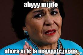 Meme Generador - ahyyy mijito ahora si te la mamaste jajaja carmelita salinas meme