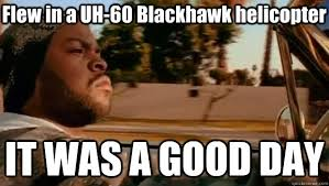 Blackhawk Memes - flew in a uh 60 blackhawk helicopter it was a good day it was a