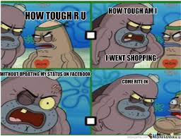 Tough Spongebob Meme - how tough am i by haza01 meme center