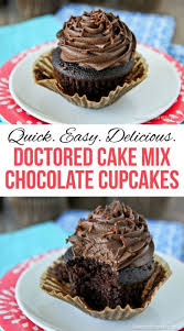 delicious doctored chocolate cupcakes chocolate cake mixes cake