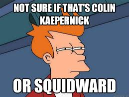 Kaepernick Squidward Meme - not sure if that s colin kaepernick or squidward futurama fry