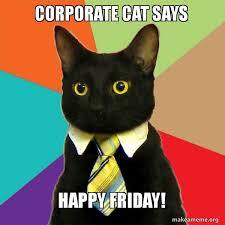 Happy Friday Meme - corporate cat says happy friday business cat make a meme