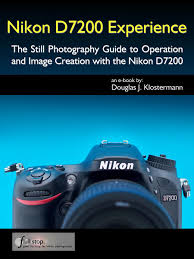 nikon d7200 experience the still photography guide to operation