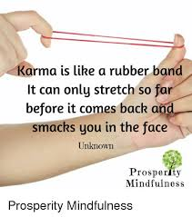 Face Stretch Meme - karma is like a rubber band it can only stretch so far before it
