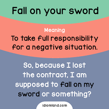 idiom of the day fall on your sword meaning to take