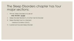 Rug Iv Classification System Sleep Disorders Two Major Categories Dyssomnias Parasomnias