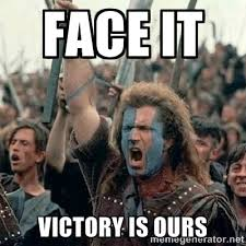 Victory Meme - face it victory is ours william wallace braveheart mel gibson