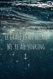 Love And Ocean Quotes by If His Grace Is An Ocean We U0027re All Sinking