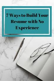 Best Way To Build A Resume by Best 25 Resume Tips No Experience Ideas On Pinterest Resume