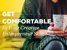 Get Comfortable Get Comfortable In Your Creative Entrepreneur Skin