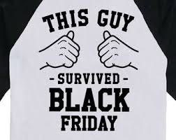 black friday t shirt funny holiday t shirt this guy survived black friday shirt