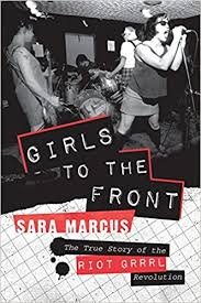 to the front the true story of the riot grrrl revolution
