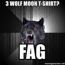 3 Wolf Moon Meme - 3 wolf moon t shirt fag insanity wolf meme generator