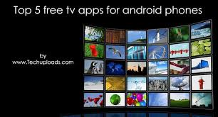 free tv apps for android phones top 5 free tv apps for android phones one should not miss to