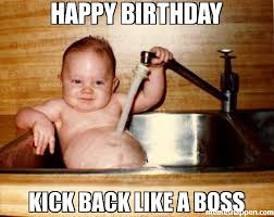 Happy Bday Meme - happy birthday kick back like a boss meme epicurist kid 21189