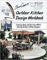 scott cohen u0027s outdoor kitchen design workbook inspiring ideas and