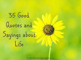 35 Quotes To Help You - 35 good quotes and sayings about life