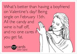 Funny Single Valentines Day Memes - what s better than having a boyfriend on valentine s day being
