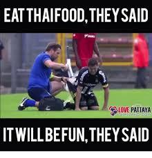 Thai Food Meme - eat thaifoodtheysaid love pattaya thailand com itwillbefun they said