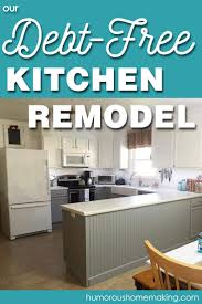 our debt free kitchen remodel humorous homemaking