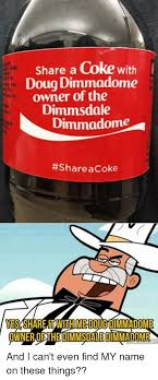Share A Coke Meme - share a coke with doug dimmadome owner of the dimmsdale dimmadome