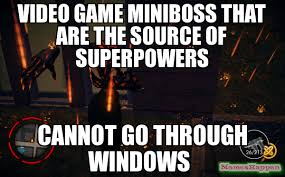 Meme Source - video game miniboss that are the source of superpowers cannot go