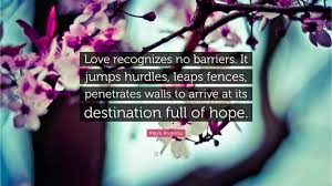 quotes by maya angelou about friendship maya angelou quote u201clove recognizes no barriers it jumps hurdles