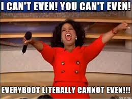 I Can T Even Meme - oprah and everybody cannot even meme on imgur