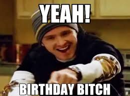 Birthday Bitch Meme - breaking bad yeah birthday bitch jessie meme paragraph film reviews