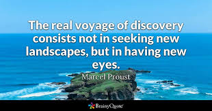 Seeking New The Real Voyage Of Discovery Consists Not In Seeking New