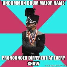 Drum Major Meme - uncommon drum major name pronounced different at every show cool