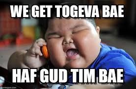 Bae Meme - we get togeva bae asian fat kid meme on memegen