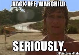 Back Off Meme - johnny utah on twitter back off warchild rt daveepena